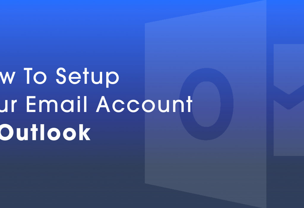 How To Setup Your Email Account In Outlook