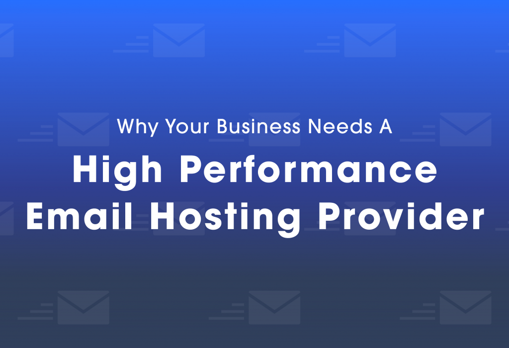 Why Your Business Needs A High Performance Email Hosting Provider