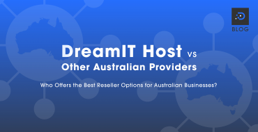 DreamIT Host vs Other Australian Providers – Who Offers the Best Reseller Options for Australian Businesses?