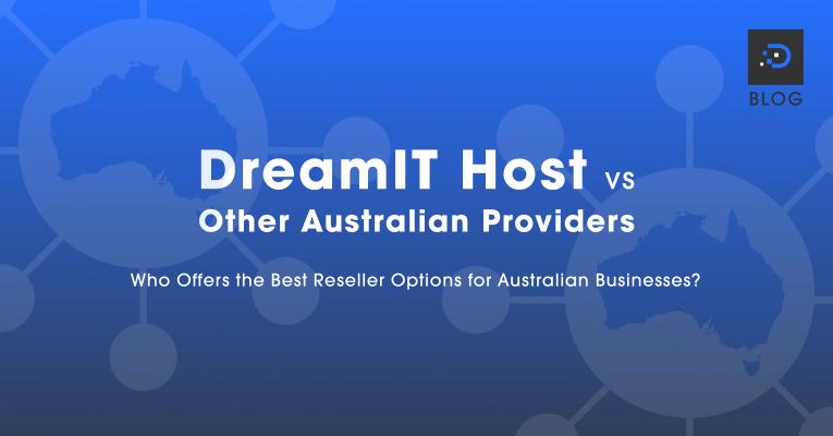 DreamIT Host vs Other Australian Providers – Who Offers Australia's Best Reseller Hosting?
